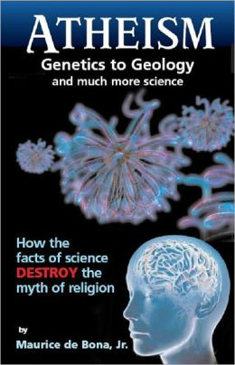 Atheism: Genetics to Geology and Much More Science