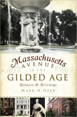 Massachusetts Avenue in the Gilded Age (DC): Palaces and Privilege
