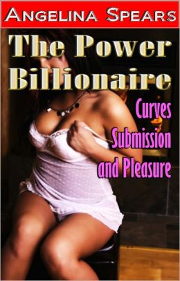 The Power Billionaire - Curves, Submission and Pleasure (BBW Erotic Romance)