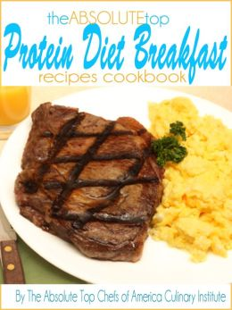 The Absolute Top Protein Diet Breakfast Recipes Cookbook