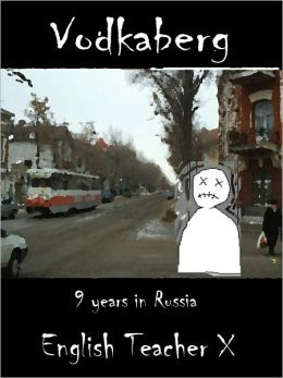 Vodkaberg: Nine Years in Russia