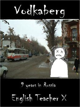 Vodkaberg: Nine Years in Russia
