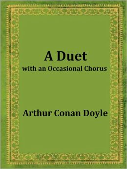 A Duet, with an Occasional Chorus by Arthur Conan Doyle