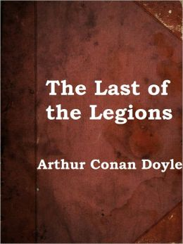 The Last of the Legions and Other Tales of Long Ago by Arthur Conan Doyle