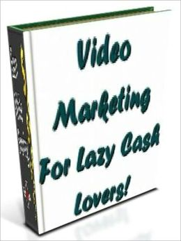 Video Marketing For Lazy Cash Lovers!