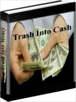 Make Money - How To Turn Their Trash Into Your Cash