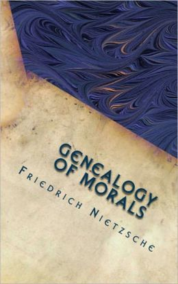 friedrich nietzsche genealogy of morals essay 1