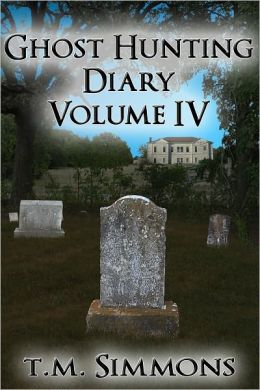 Ghost Hunting Diary Volume IV