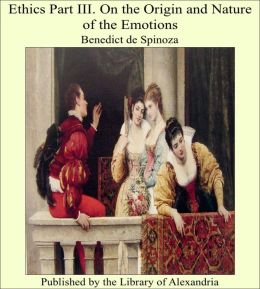 Ethics Part III. On the Origin and Nature of the Emotions