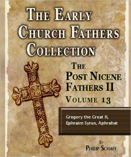 Early Church Fathers - Post Nicene Fathers II - Volume 13 - Gregory the Great (II), Ephraim Syrus, Aphrahat