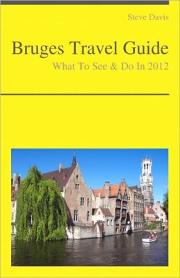 Bruges, Belgium Travel Guide - What To See & Do