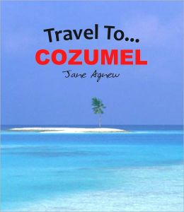 Travel To… Cozumel