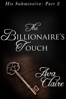 The Billionaire's Touch (His Submissive, Part Two) (BDSM Erotic Romance)