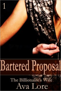 Bartered Proposal: The Billionaire's Wife, Part 1 (A BDSM Erotic Romance)