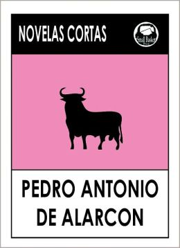 Pedro Antonio de Alarcon y Ariza's Novela's Cortas (Spanish Edition); Pedro Antonio de Alarcón y Ariza's Short Stories in Spanish
