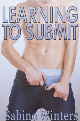Learning to Submit (Gay D/s Erotica)