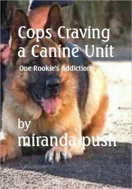 Cops Craving a Canine Unit! (One Rookie's Addiction!)