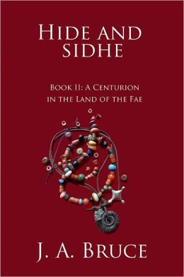 Hide and Sidhe: Book II--A Centurion in the land of the Fae