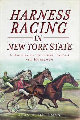Harness Racing in New York State: A History of Trotters, Tracks and Horsemen (Sports History)