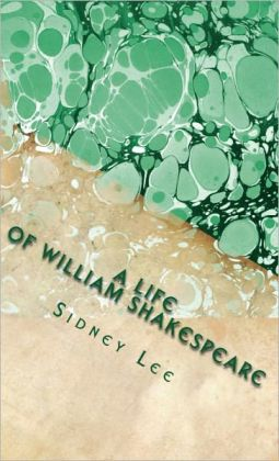 A Life of William Shakespeare (Comprehensive Biography)