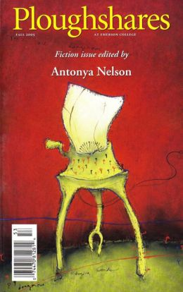 Ploughshares Fall 2005 Guest-Edited by Antonya Nelson