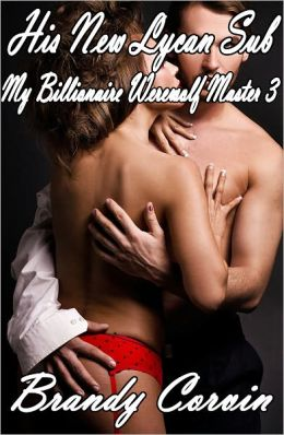 His New Lycan Sub (My Billionaire Werewolf Master 3, Power Play Paranormal Erotica)