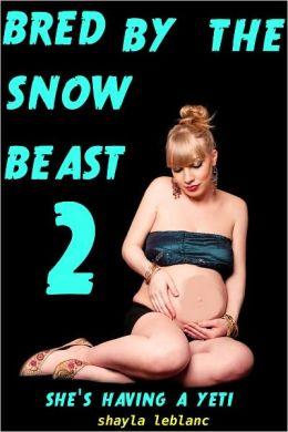 Bred By The Snow Beast 2 – She's Having A Yeti (Monster Beast Breeding Erotica)