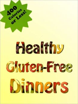 Healthy Gluten-Free Dinners: A Cookbook of Delicious Recipes For You, Your Kids, and the Whole Family!