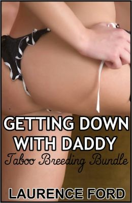 Getting Down With Daddy (Taboo Stepfather/daughter Breeding Erotica Bundle)