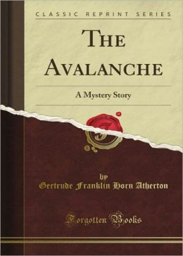 The Avalanche: A Fiction and Literature, Mystery/Detective, Romance Classic By Gertrude Atherton! AAA+++