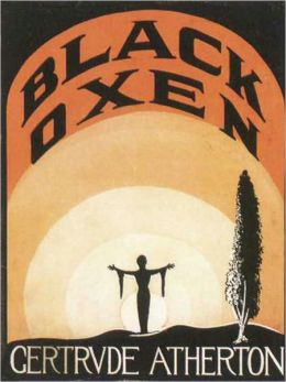 Black Oxen: A Fiction and Literature, Science Fiction Classic By Gertrude Atherton! AAA+++
