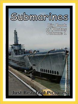 Just Submarine Photos! Photographs & Pictures of Submarines, Vol. 1