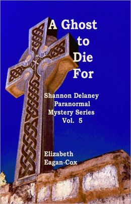 A Ghost to Die For: Shannon Delaney Paranormal Mystery Series, Vol. 5