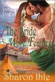 Book Cover Image. Title: The Bride Wore Feathers (The Proud Ones, Book 1), Author: Sharon Ihle