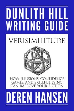 Verisimilitude: How Illusions, Confidence Games, and Skillful Lying can Improve Your Fiction
