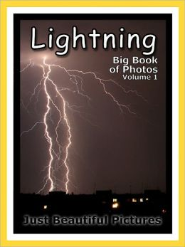 Just Lightning Photos! Big Book of Photographs & Pictures of Lightning, Vol. 1