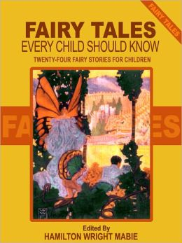 Fairy Tales Every Child Should Know: Twenty-Four Fairy Stories for Children Including Hansel and Grethel, Aladdin, Ali Baba, Sinbad, Tom Thumb, Cinderella, Beauty and the Beast, and The Ugly Ducking