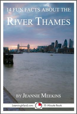 14 Fun Facts About the River Thames: A 15-Minute Book