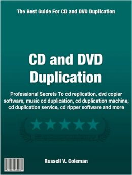 CD and DVD Duplication: Professional Secrets To cd replication, dvd copier software, music cd duplication, cd duplication machine, cd duplication service, cd ripper software and more