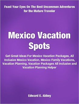 Mexico Vacation Spots: Get Great Ideas For Mexico Vacation Packages, All Inclusive Mexico Vacation, Mexico Family Vacations, Vacation Planning, Vacation Packages All Inclusive and Vacation Planning Helper