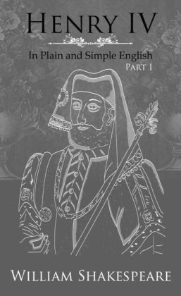 Henry IV: Part One In Plain and Simple English (A Modern Translation and the Original Version)