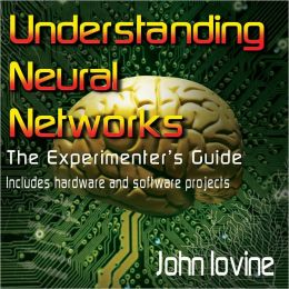 Understanding Neural Networks - The Experimenter's Guide