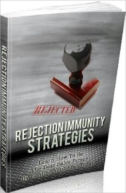 Home Based Business eBook about Rejection Immunity Strategies - Learn How To Be The Best Sales Person By Beating Your Fear Today!