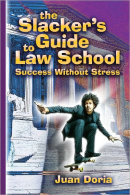 The Slacker's Guide to Law School: Success Without Stress