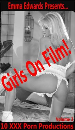 Girls On Film!: 10 XXX Porn Productions, Volume 3