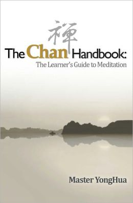 The Chan Handbook: The Learner's Guide to Meditation