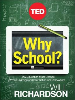 Why School? How Education Must Change When Learning and Information Are Everywhere