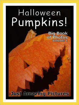 Just Halloween Pumpkin Photos! Big Book of Photographs & Pictures of Pumpkins, Vol. 1