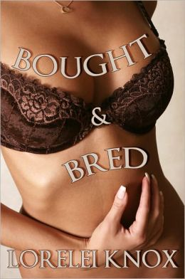 Bought & Bred (Billionaire Breeding Erotica)