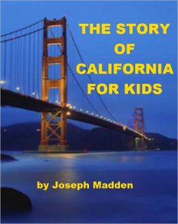 The Story of California for Kids